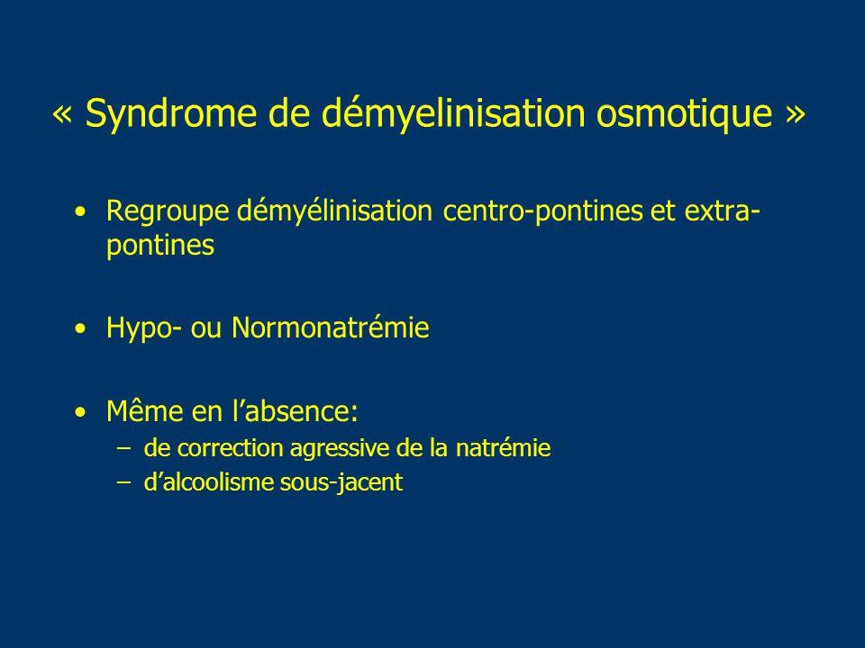 Traitement Préventif Identifier les patients à risque Hyponatrémie symptômatique aigue: –Correction [Na + ] 1-2 mmol/l/h –Max 8 mmol/l/j Risque de Myélinolyse si Correction [Na + ] > 10-15 mmol/l/j Si correction trop rapide: Perfusion de sérum hypotonique proposée pour ré-abaisser la natrémie Soupart A, Clin Nephrol 1999