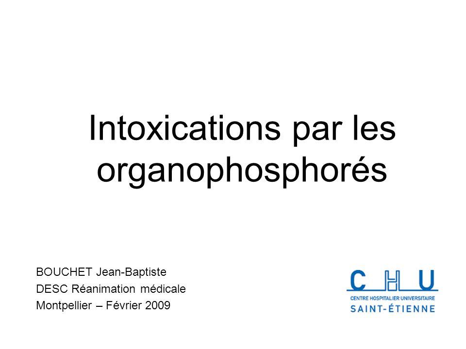 Intoxications par les organophosphorés BOUCHET Jean-Baptiste DESC Réanimation médicale Montpellier – Février 2009