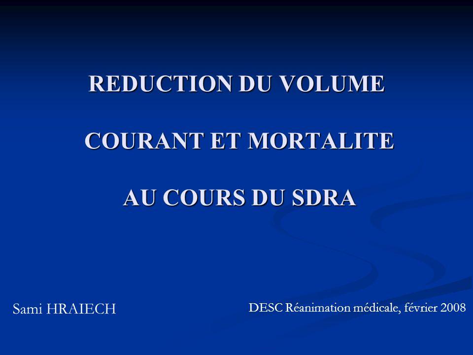 REDUCTION DU VOLUME COURANT ET MORTALITE AU COURS DU SDRA Sami HRAIECH DESC Réanimation médicale, février 2008
