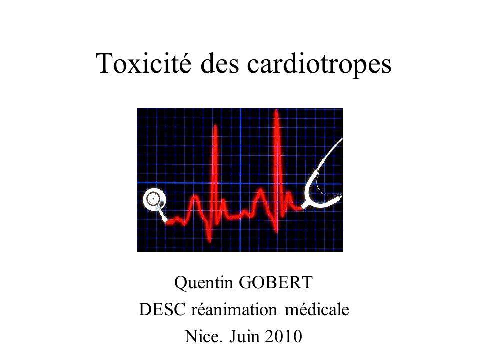 Toxicité des cardiotropes Quentin GOBERT DESC réanimation médicale Nice. Juin 2010