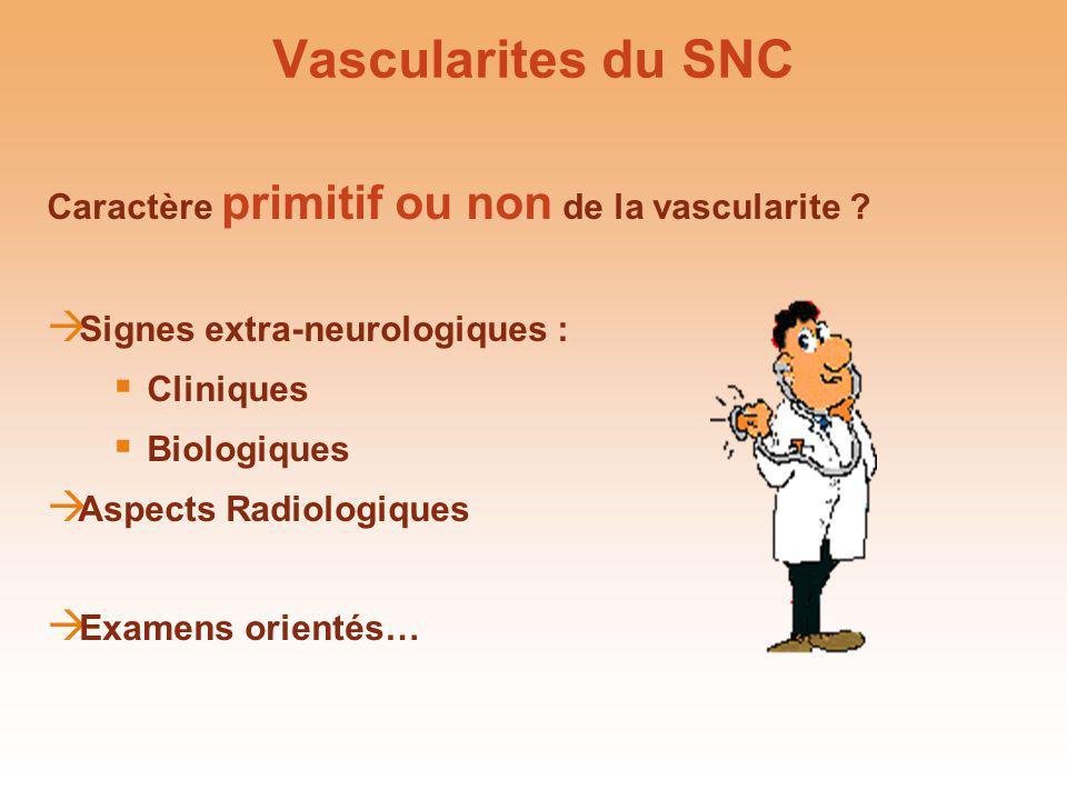 Vascularites du SNC Caractère primitif ou non de la vascularite ? Signes extra-neurologiques : Cliniques Biologiques Aspects Radiologiques Examens ori