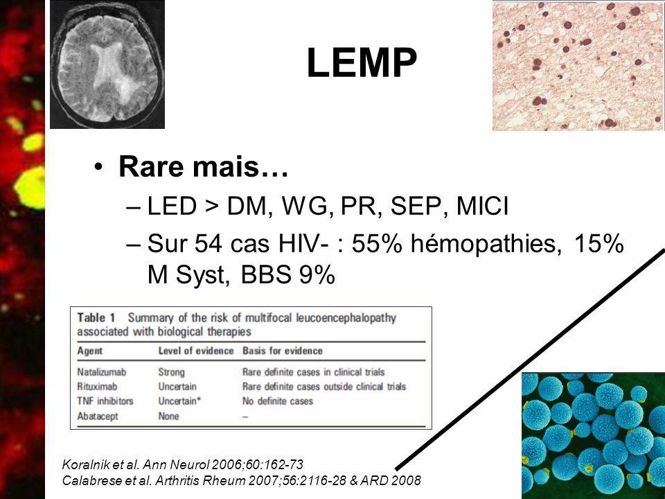 09 Avril 2010 LEMP Rare mais… –LED > DM, WG, PR, SEP, MICI –Sur 54 cas HIV- : 55% hémopathies, 15% M Syst, BBS 9% Koralnik et al. Ann Neurol 2006;60:1