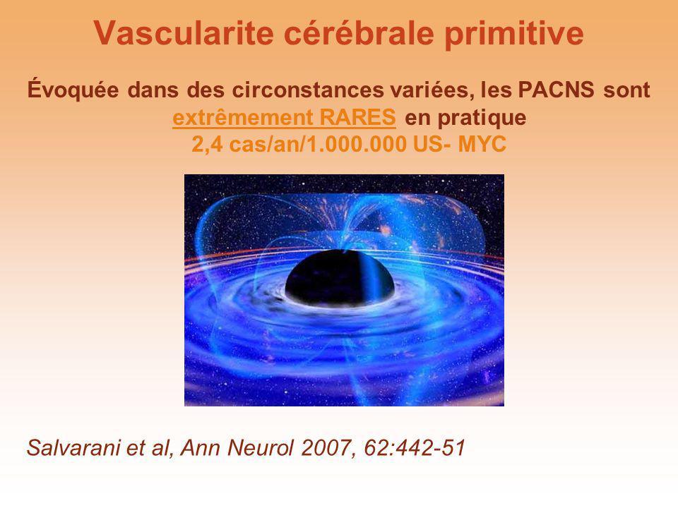 Vascularite cérébrale primitive Évoquée dans des circonstances variées, les PACNS sont extrêmement RARES en pratique 2,4 cas/an/1.000.000 US- MYC Salv