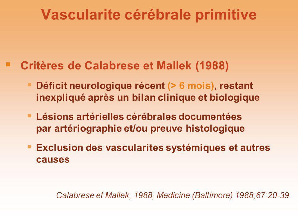 Vascularite cérébrale primitive Critères de Calabrese et Mallek (1988) Déficit neurologique récent (> 6 mois), restant inexpliqué après un bilan clini