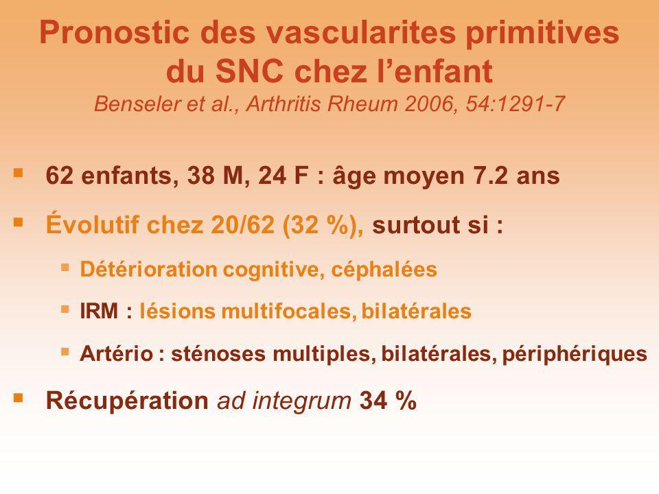 Pronostic des vascularites primitives du SNC chez lenfant Benseler et al., Arthritis Rheum 2006, 54:1291-7 62 enfants, 38 M, 24 F : âge moyen 7.2 ans