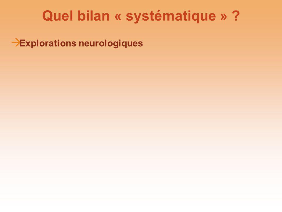 Quel bilan « systématique » ? Explorations neurologiques