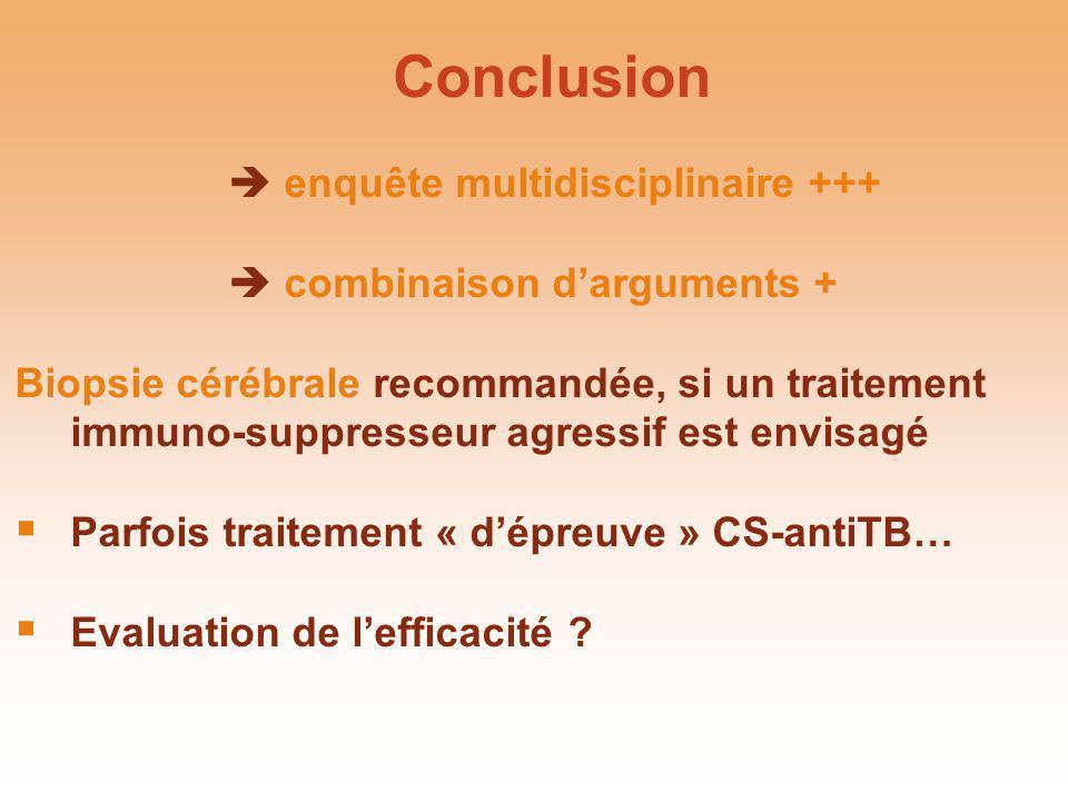 Conclusion enquête multidisciplinaire +++ combinaison darguments + Biopsie cérébrale recommandée, si un traitement immuno-suppresseur agressif est env