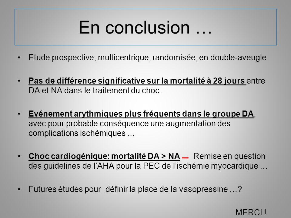 En conclusion … Etude prospective, multicentrique, randomisée, en double-aveugle Pas de différence significative sur la mortalité à 28 jours entre DA