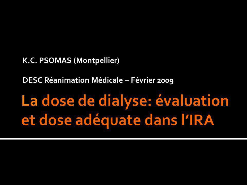 IRA : 10-25% pts dICU mortalité élevée 40% - 88% Uchino et al, JAMA 2005 Lameire et al, Kidney Int 1998 Difficulté mesures préventives optimisation des techniques d EER matériel utilisé (« biocompatibilité » membrane) tolérance dEER (hémodynamique, EER continue) efficacité des séances de dialyse (taux d épuration du sang ou « dose de dialyse »)