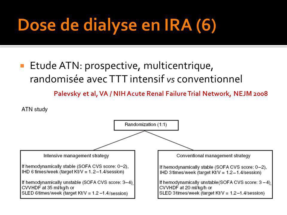 Etude ATN: prospective, multicentrique, randomisée avec TTT intensif vs conventionnel Palevsky et al, VA / NIH Acute Renal Failure Trial Network, NEJM