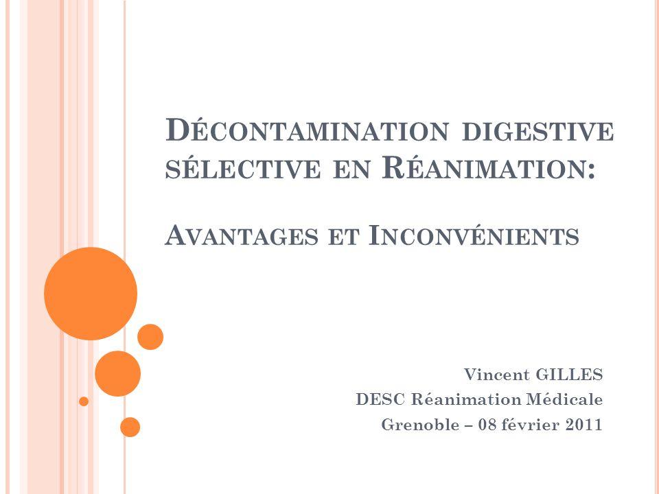 D ÉCONTAMINATION DIGESTIVE SÉLECTIVE EN R ÉANIMATION : A VANTAGES ET I NCONVÉNIENTS Vincent GILLES DESC Réanimation Médicale Grenoble – 08 février 2011