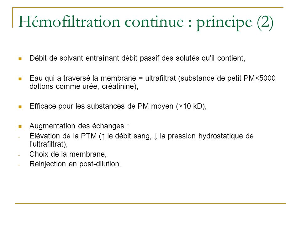 Hémofiltration continue : principe (2) Débit de solvant entraînant débit passif des solutés quil contient, Eau qui a traversé la membrane = ultrafiltr