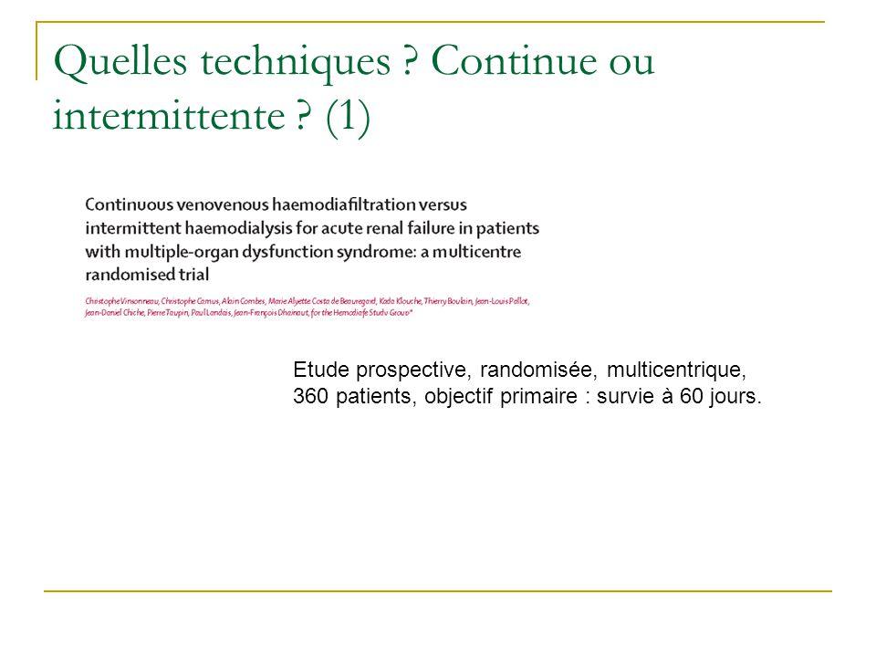 Quelles techniques ? Continue ou intermittente ? (1) Etude prospective, randomisée, multicentrique, 360 patients, objectif primaire : survie à 60 jour