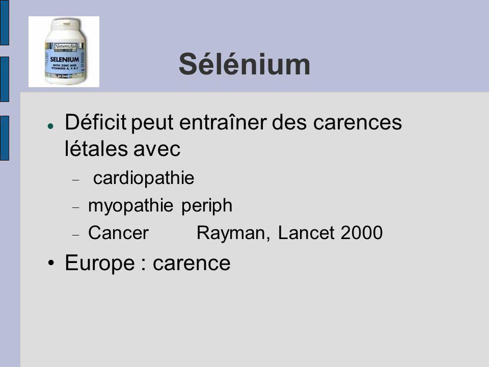 Sélénium Déficit peut entraîner des carences létales avec cardiopathie myopathie periph CancerRayman, Lancet 2000 Europe : carence