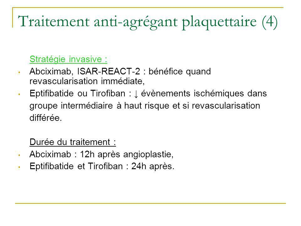 Traitement anti-agrégant plaquettaire (4) Stratégie invasive : Abciximab, ISAR-REACT-2 : bénéfice quand revascularisation immédiate, Eptifibatide ou T