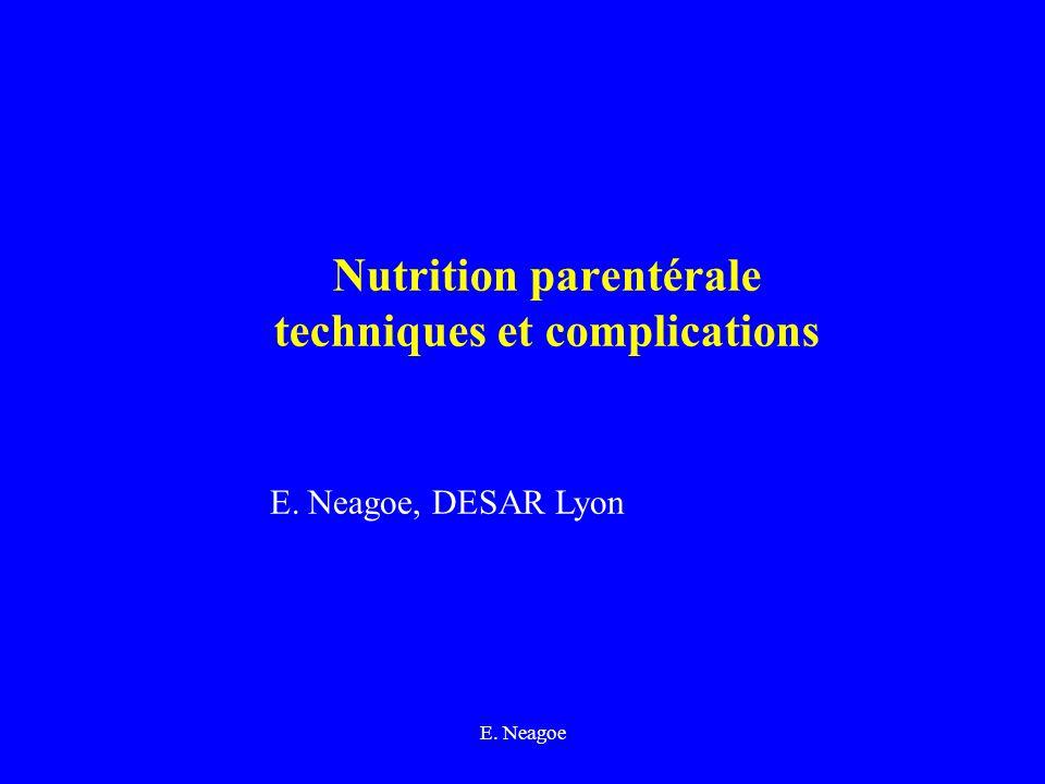 E. Neagoe Nutrition parentérale techniques et complications E. Neagoe, DESAR Lyon