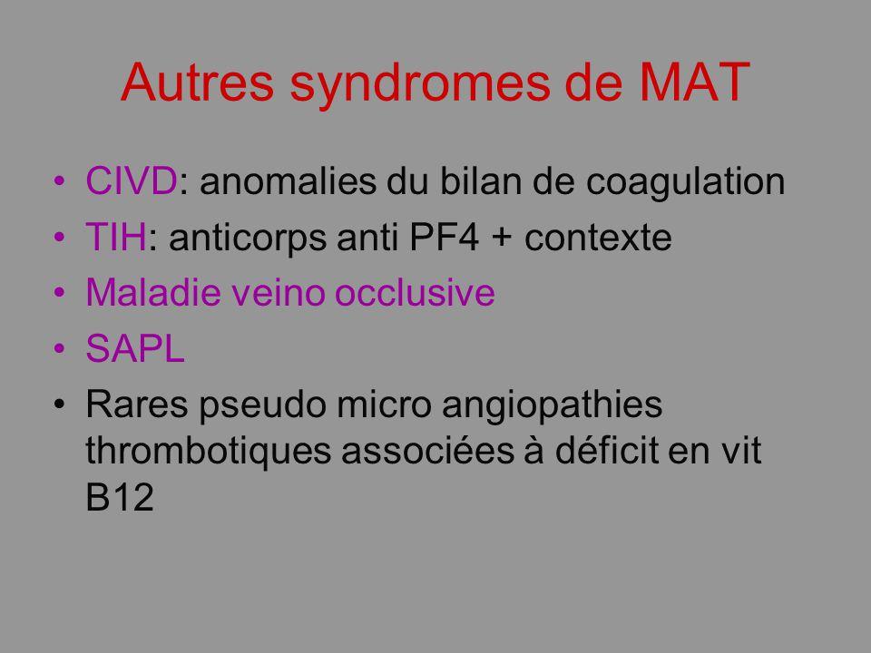 Autres syndromes de MAT CIVD: anomalies du bilan de coagulation TIH: anticorps anti PF4 + contexte Maladie veino occlusive SAPL Rares pseudo micro ang