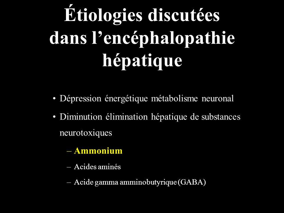 Étiologies discutées dans lencéphalopathie hépatique Dépression énergétique métabolisme neuronal Diminution élimination hépatique de substances neurotoxiques –Ammonium –Acides aminés –Acide gamma amminobutyrique (GABA)