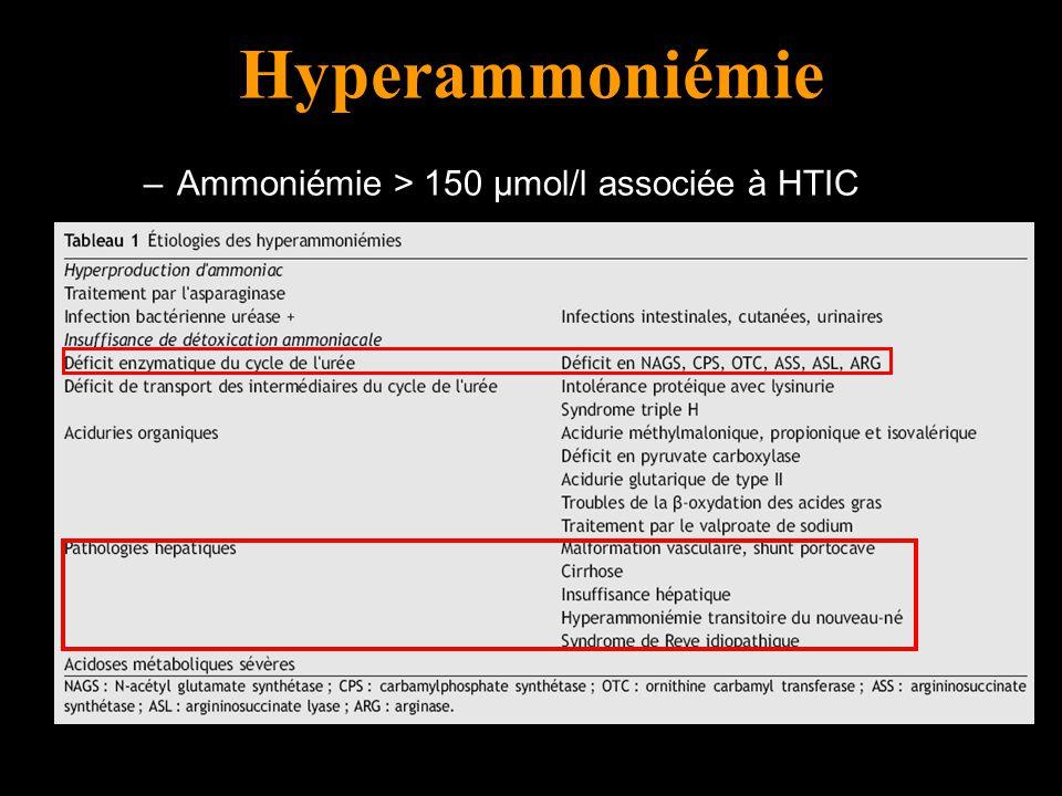 Hyperammoniémie –Ammoniémie > 150 µmol/l associée à HTIC –Produit par le captage de la glutamine par lintestin (par glutaminase dont lactivité augmente chez le cirrhotique) Traitement de lhyperammoniémie – Disaccharides (lactulose, lactitol) : 45-90 g/j pour obtenir 2-3 selles molles/j (efficacité non prouvée) – Antibiotiques : néomycine, metronidazole, vancomycine (pas de supériorité néomycine vs placebo) – Benzoate, L-Ornithine L-Aspartate (LOLA)