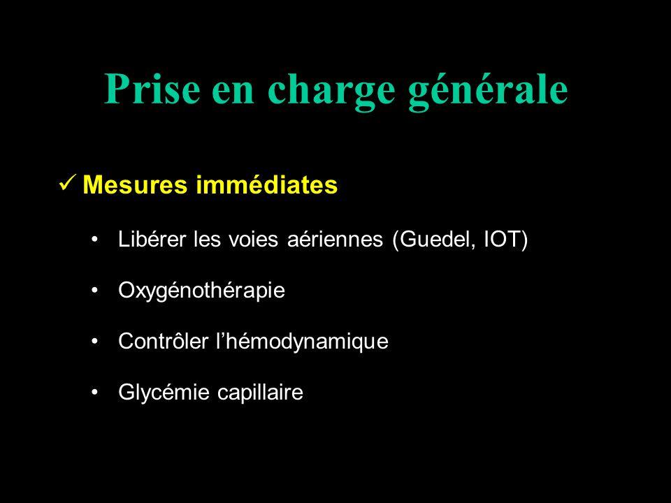 Prise en charge générale Mesures immédiates Libérer les voies aériennes (Guedel, IOT) Oxygénothérapie Contrôler lhémodynamique Glycémie capillaire