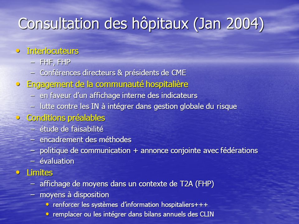 Consultation des hôpitaux (Jan 2004) Interlocuteurs Interlocuteurs –FHF, FHP –Conférences directeurs & présidents de CME Engagement de la communauté h