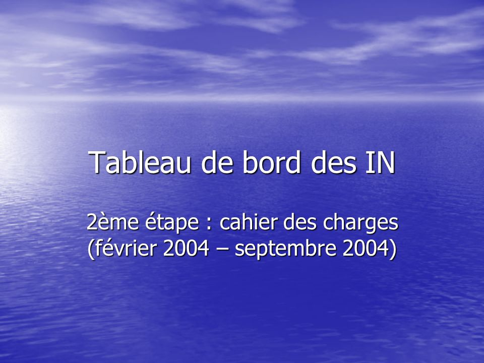 Tableau de bord des IN 2ème étape : cahier des charges (février 2004 – septembre 2004)