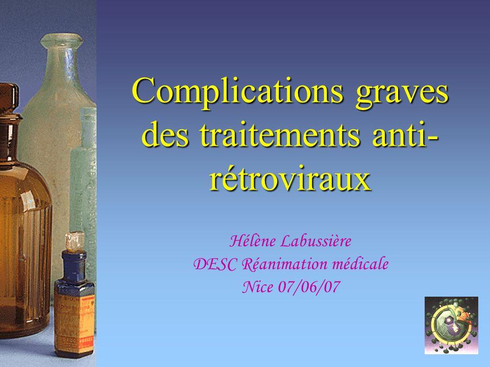 Complications graves des traitements anti- rétroviraux Hélène Labussière DESC Réanimation médicale Nice 07/06/07