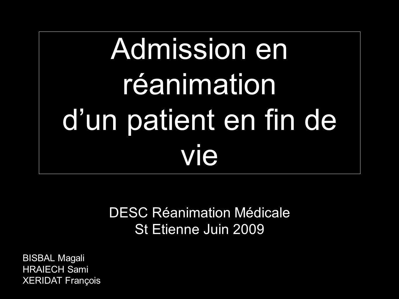 Admission en réanimation dun patient en fin de vie DESC Réanimation Médicale St Etienne Juin 2009 BISBAL Magali HRAIECH Sami XERIDAT François