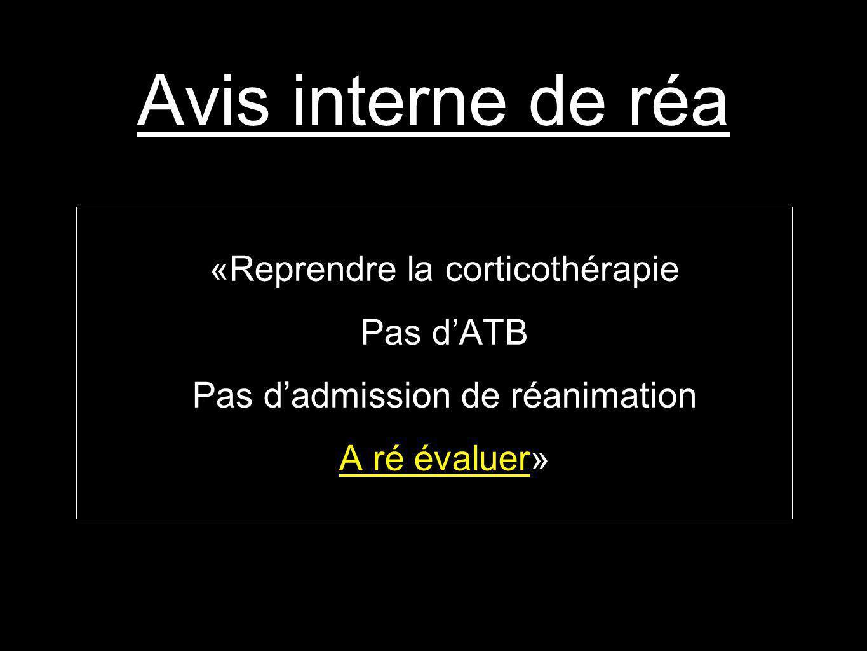 Avis interne de réa «Reprendre la corticothérapie Pas dATB Pas dadmission de réanimation A ré évaluer»