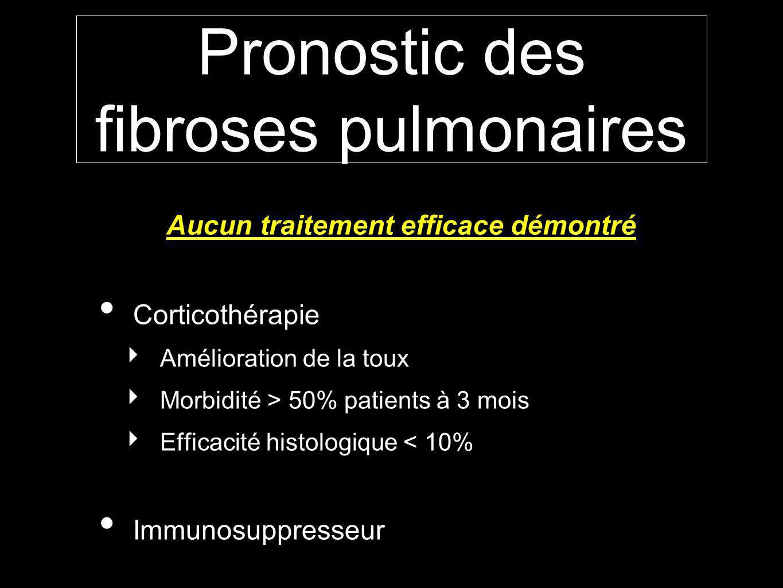 Pronostic des fibroses pulmonaires Aucun traitement efficace démontré Corticothérapie Amélioration de la toux Morbidité > 50% patients à 3 mois Efficacité histologique < 10% Immunosuppresseur