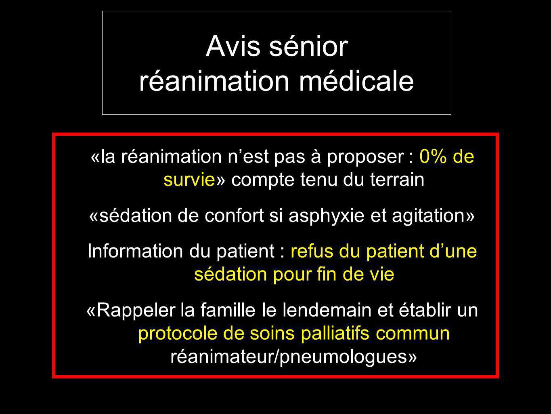 Avis sénior réanimation médicale «la réanimation nest pas à proposer : 0% de survie» compte tenu du terrain «sédation de confort si asphyxie et agitat