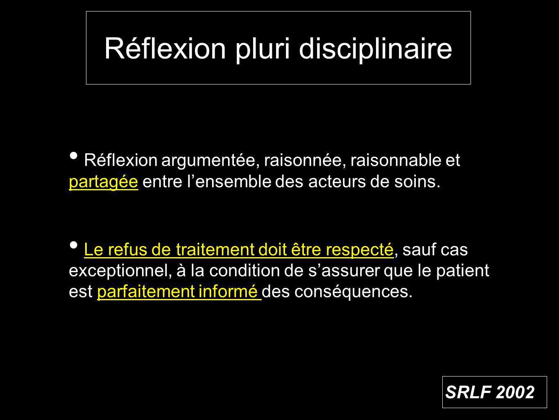 Réflexion pluri disciplinaire Réflexion argumentée, raisonnée, raisonnable et partagée entre lensemble des acteurs de soins.
