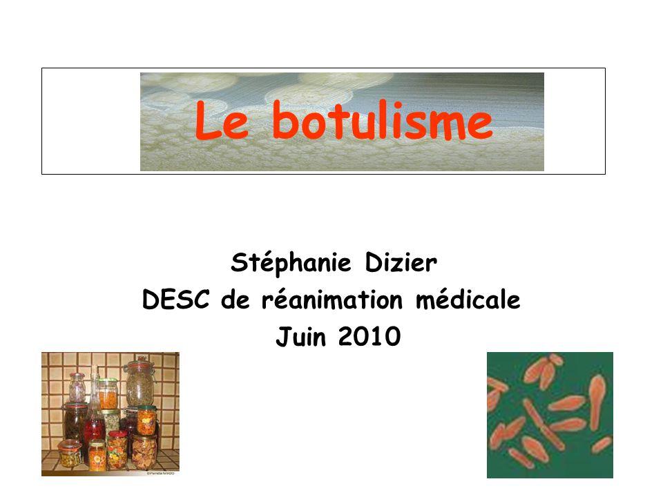 Le botulisme Stéphanie Dizier DESC de réanimation médicale Juin 2010