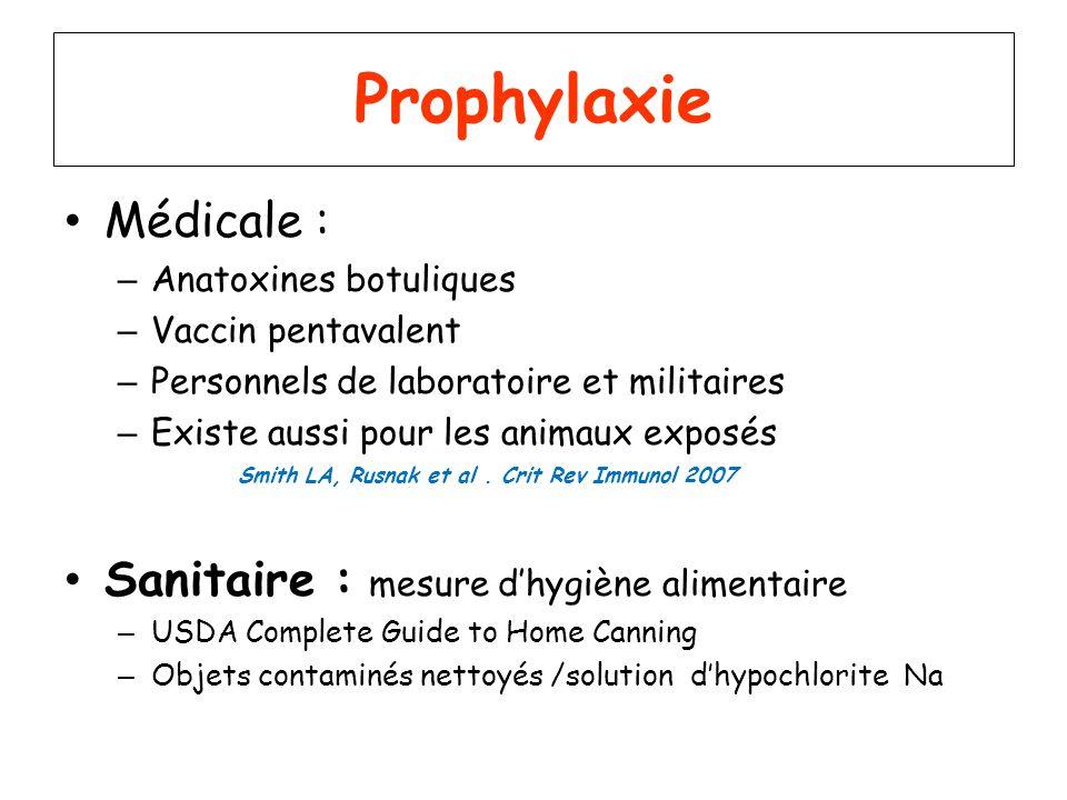Prophylaxie Médicale : – Anatoxines botuliques – Vaccin pentavalent – Personnels de laboratoire et militaires – Existe aussi pour les animaux exposés