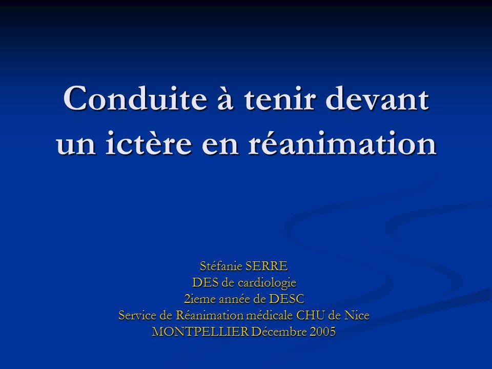 Conduite à tenir devant un ictère en réanimation Stéfanie SERRE DES de cardiologie 2ieme année de DESC Service de Réanimation médicale CHU de Nice MON