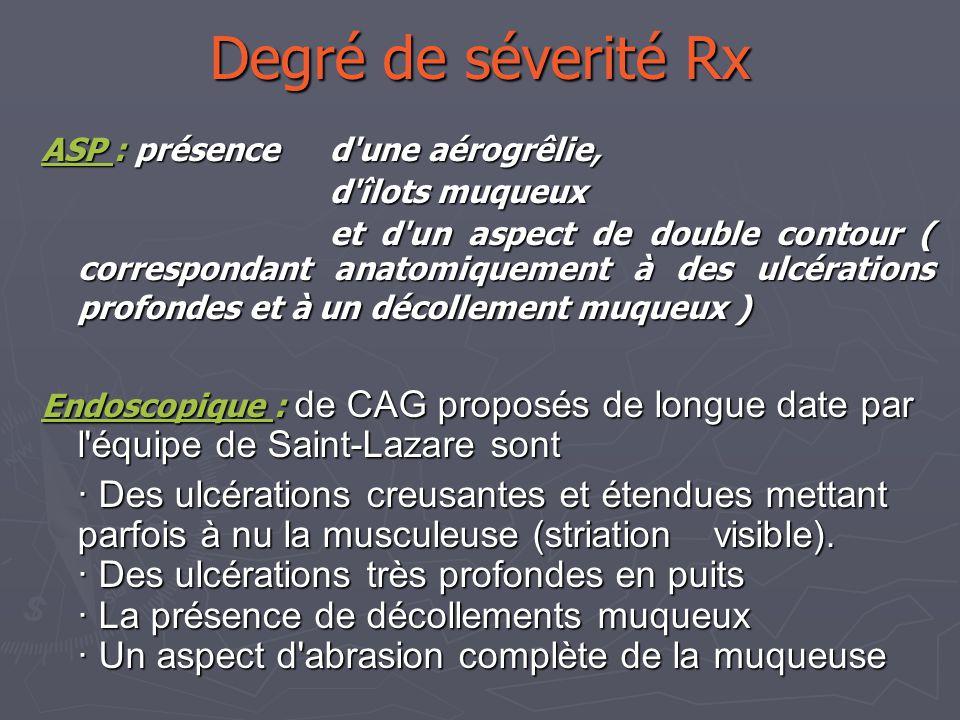 Degré de séverité Rx ASP : présence d'une aérogrêlie, d'îlots muqueux et d'un aspect de double contour ( correspondant anatomiquement à des ulcération