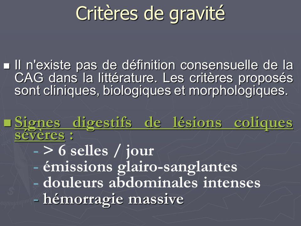 Critères de gravité Il n'existe pas de définition consensuelle de la CAG dans la littérature. Les critères proposés sont cliniques, biologiques et mor