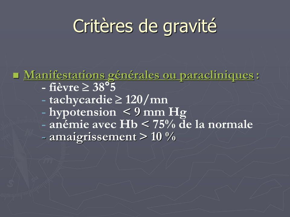 Critères de gravité Manifestations générales ou paracliniques : Manifestations générales ou paracliniques : - fièvre 38°5 - tachycardie 120/mn < 9 - h
