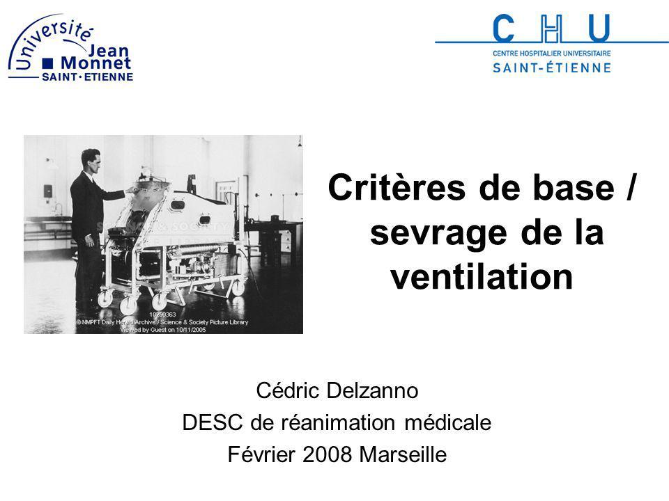 Critères de base / sevrage de la ventilation Cédric Delzanno DESC de réanimation médicale Février 2008 Marseille
