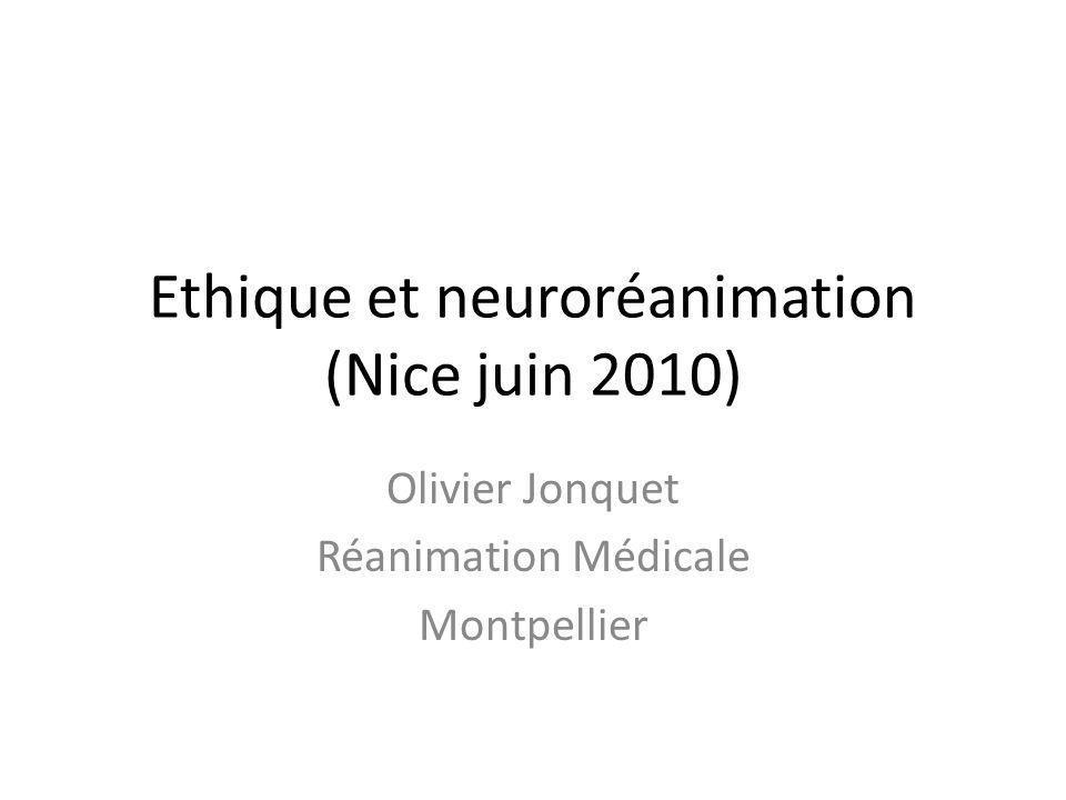 Ethique et neuroréanimation (Nice juin 2010) Olivier Jonquet Réanimation Médicale Montpellier