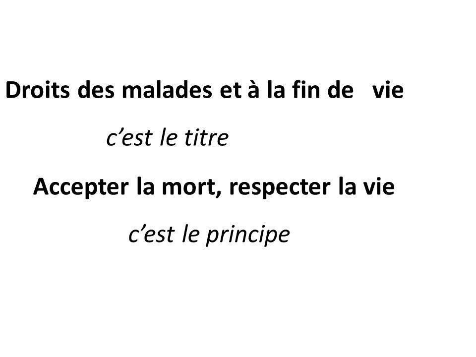 Droits des malades et à la fin de vie cest le titre Accepter la mort, respecter la vie cest le principe