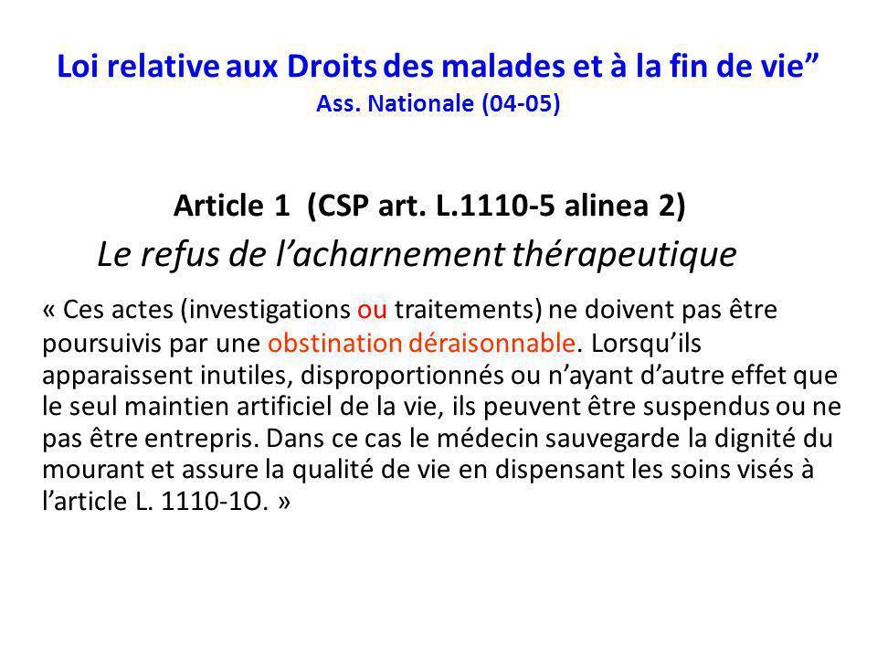 Loi relative aux Droits des malades et à la fin de vie Ass. Nationale (04-05) Article 1 (CSP art. L.1110-5 alinea 2) Le refus de lacharnement thérapeu