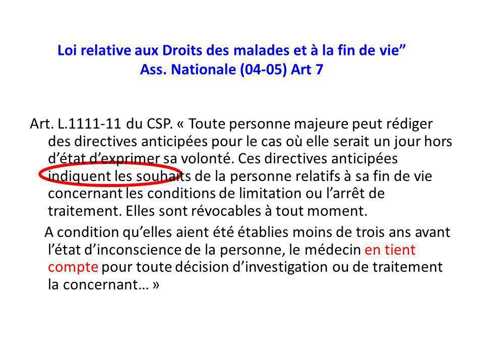 Loi relative aux Droits des malades et à la fin de vie Ass. Nationale (04-05) Art 7 Art. L.1111-11 du CSP. « Toute personne majeure peut rédiger des d