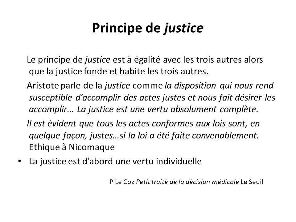 Principe de justice Le principe de justice est à égalité avec les trois autres alors que la justice fonde et habite les trois autres. Aristote parle d