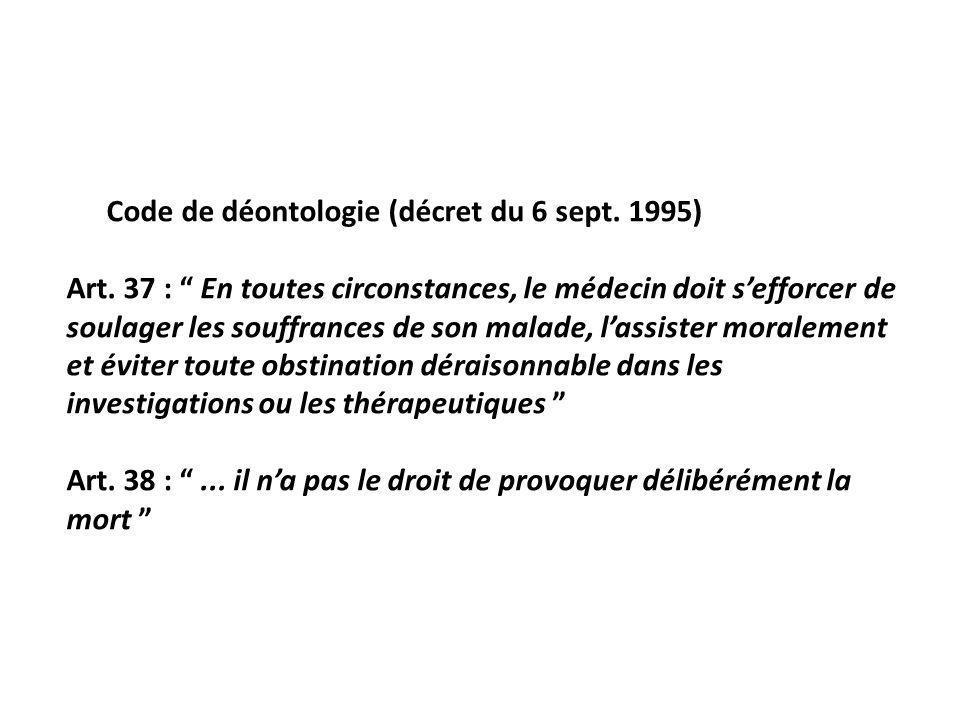 Code de déontologie (décret du 6 sept. 1995) Art. 37 : En toutes circonstances, le médecin doit sefforcer de soulager les souffrances de son malade, l