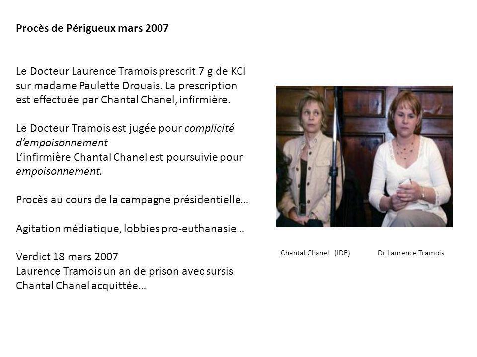 Chantal Chanel (IDE) Dr Laurence Tramois Procès de Périgueux mars 2007 Le Docteur Laurence Tramois prescrit 7 g de KCl sur madame Paulette Drouais.
