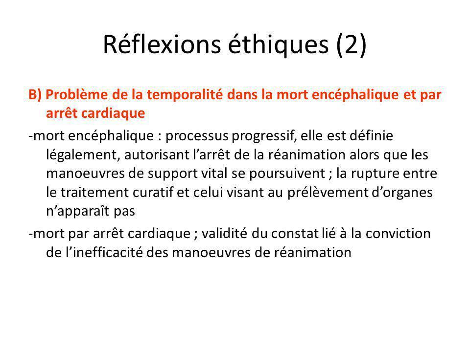 Réflexions éthiques (2) B) Problème de la temporalité dans la mort encéphalique et par arrêt cardiaque -mort encéphalique : processus progressif, elle
