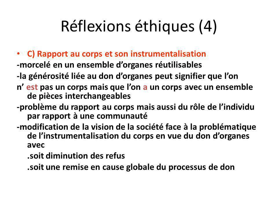 Réflexions éthiques (4) C) Rapport au corps et son instrumentalisation -morcelé en un ensemble dorganes réutilisables -la générosité liée au don dorga