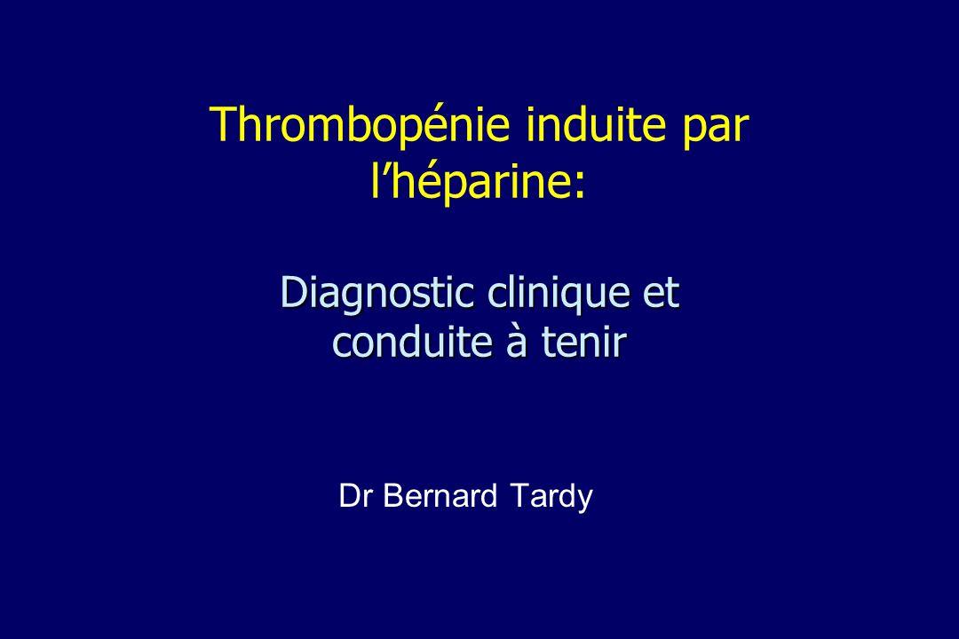 Diagnostic clinique et conduite à tenir Thrombopénie induite par lhéparine: Diagnostic clinique et conduite à tenir Dr Bernard Tardy
