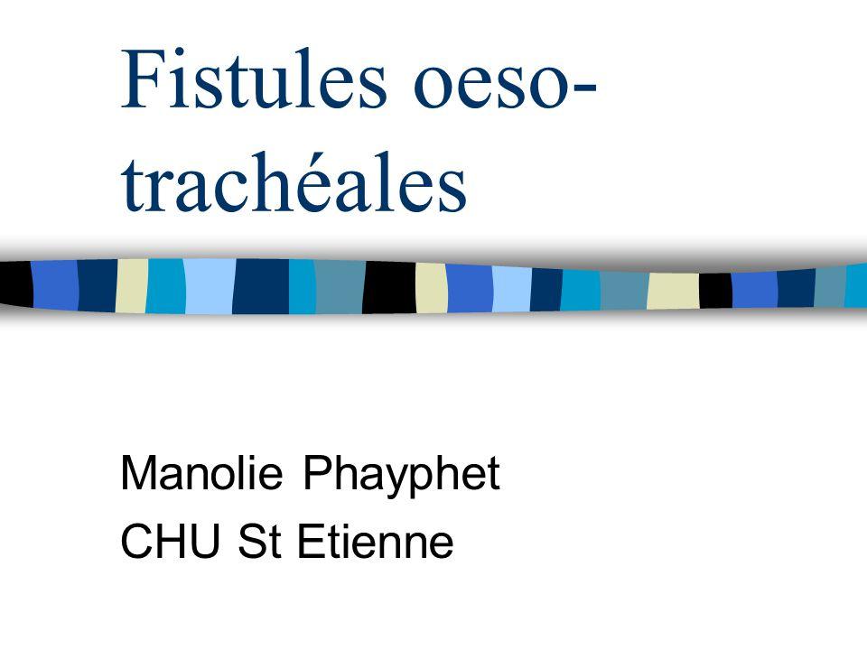 Fistules oeso- trachéales Manolie Phayphet CHU St Etienne